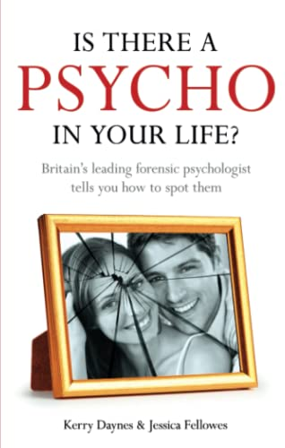 9781444714289: Is There a Psycho in Your Life?: Britain's Leading Forensic Psychologist Explains How to Spot Them - And How to Deal with Them