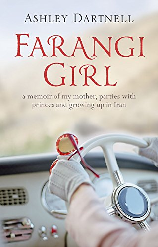 9781444714692: Farangi Girl: A Memoir of My Mother, Parties with Princes and Growing Up in Iran