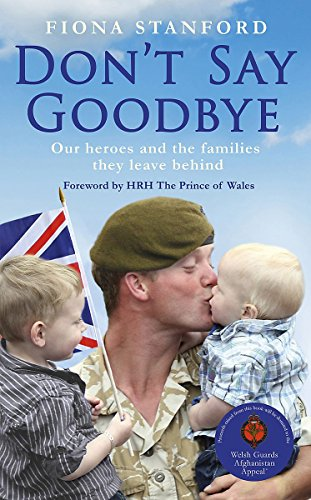 9781444716344: Don't Say Goodbye: Our Heroes and the Women They Leave Behind
