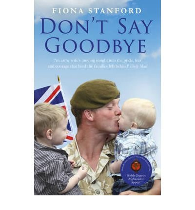 9781444716351: Don't Say Goodbye: Our heroes and the families they leave behind