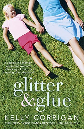 9781444725148: Glitter and Glue: A Compelling Memoir About One Woman's Discovery of the True Meaning of Motherhood