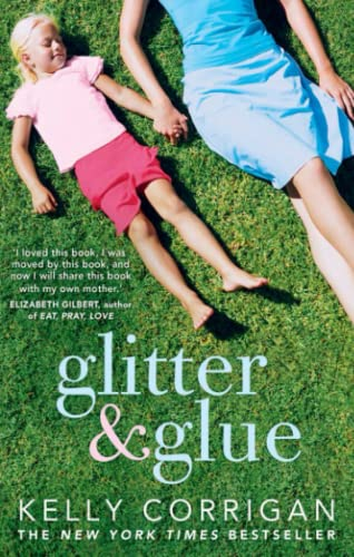 Glitter and Glue: A Compelling Memoir About One Woman's Discovery of the True Meaning of ...