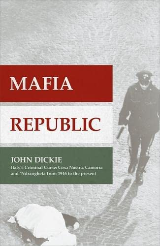 9781444726404: Mafia Republic: Italy's Criminal Curse. Cosa Nostra, 'Ndrangheta and Camorra from 1946 to the Present