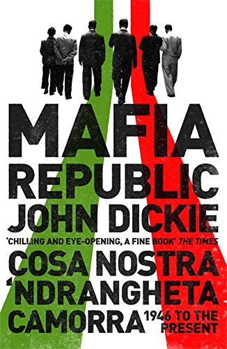 9781444726411: Mafia Republic: Italy's Criminal Curse. Cosa Nostra, 'Ndrangheta and Camorra from 1946 to the Present
