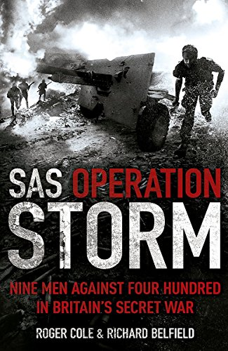 SAS Operation Storm: Nine Men Against Four Hundred in Britain's Secret War (1444726951) by Cole, Roger; Belfield, Richard