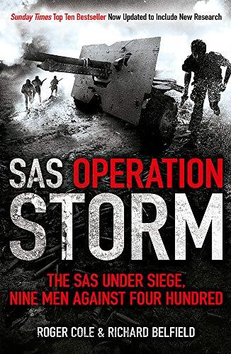 SAS Operation Storm: Nine Men Against Four Hundred (9781444726961) by Richard Belfield; Roger Cole