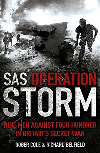 SAS Operation Storm: Nine Men Against Four Hundred in Britain's Secret War (1444726978) by Richard Belfield; Roger Cole