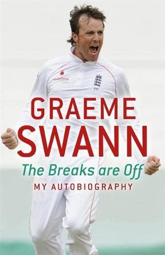 Graeme Swann: The Breaks are Off - My Autobiography: Swann, Graeme.