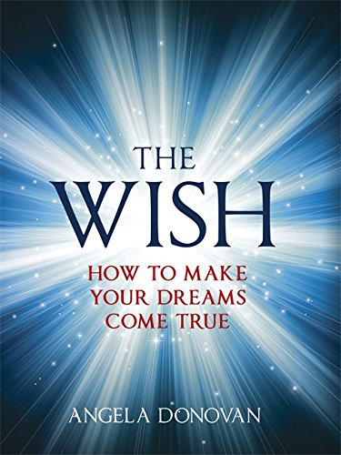 9781444727685: The Wish: How to make your dreams come true