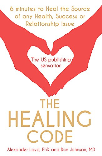9781444727715: The Healing Code: 6 Minutes to Heal the Source of Your Health, Sucess or Relationship Issue
