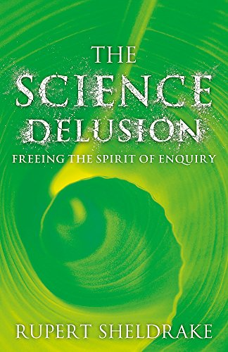 9781444727920: The Science Delusion: Feeling the Spirit of Enquiry