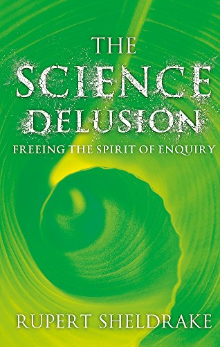9781444727937: The Science Delusion: Feeling the Spirit of Enquiry