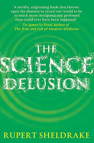 9781444727944: The Science Delusion: Feeling the Spirit of Enquiry