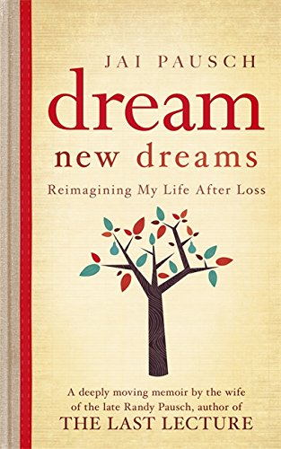 9781444728095: Dream New Dreams: Reimagining My Life After Loss. by Jai Pausch