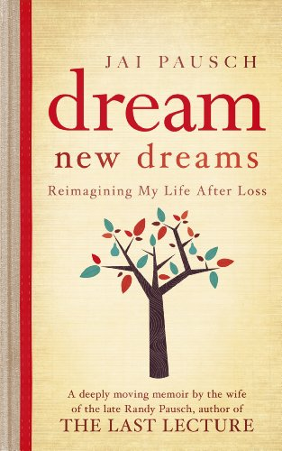 9781444728101: Dream New Dreams: Reimagining My Life After Loss. by Jai Pausch