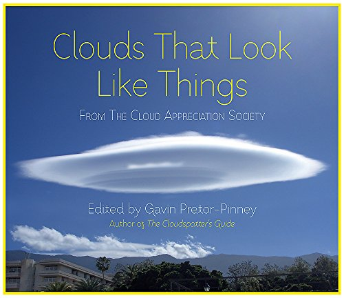 Clouds That Look Like Things (Cloud Appreciation Society): Pretor-Pinney, Gavin