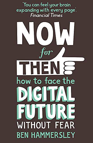 9781444728620: Now for Then: How to Face the Digital Future without Fear