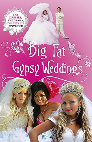 9781444729849: Big Fat Gypsy Weddings: The Dresses, the Drama, the Secrets Unveiled