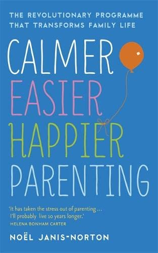 9781444729900: Calmer, Easier, Happier Parenting: The Revolutionary Programme That Transforms Family Life