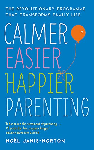 9781444729924: Calmer, Easier, Happier Parenting: The Revolutionary Programme That Transforms Family Life
