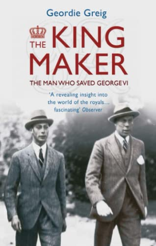 The King Maker: The Man Who Saved: Greig, Geordie