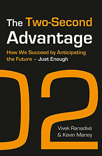 9781444730791: The Two-Second Advantage: How We Succeed by Anticipating the Future. by Vivek Ranadive and Kevin Maney