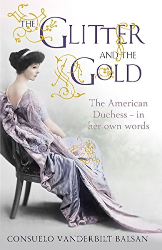 9781444730975: Glitter and the Gold: The Life of the Real American Duchess
