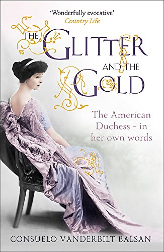 9781444730999: The Glitter and the Gold: The American Duchess—In Her Own Words
