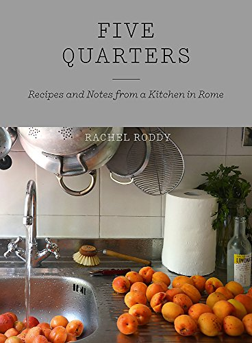 Five Quarters: Recipes and Notes from a Kitchen in Rome: Rachel Roddy