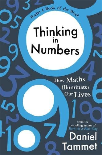 9781444737400: Thinking in Numbers: How Maths Illuminates Our Lives
