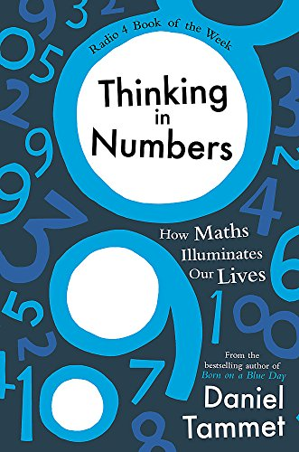 9781444737417: Thinking in Numbers: How Maths Illuminates Our Lives