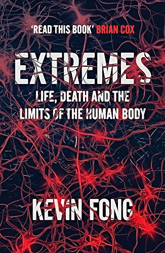 Extremes: Life, Death and the Limits of the Human Body: Fong, Kevin