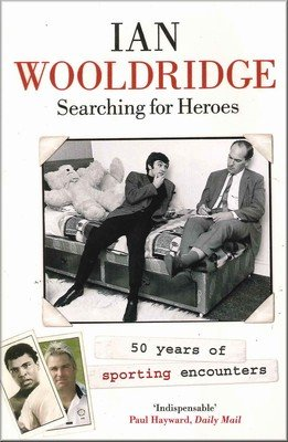 9781444742084: Searching For Heroes: 50 Years Of Sporting Encounters - By Ian Wooldridge (Paperback)