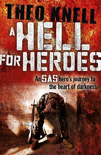 A Hell for Heroes: A SAS Hero's Journey to the Heart of Darkness: Knell, Theodore