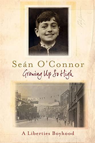 Growing Up So High: A Liberties Boyhood: O'Connor, Sean