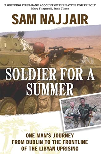9781444743838: Soldier for a Summer: One Man's Journey from Dublin to the Frontline of the Libyan Uprising