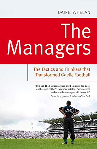 9781444744019: The Managers: The Tactics and Thinkers that Transformed Gaelic Football