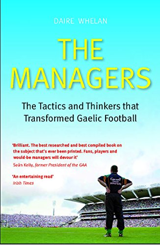 9781444744026: The Managers: The Tactics and Thinkers that Transformed Gaelic Football