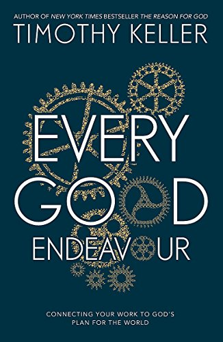 9781444745160: Every Good Endeavour: Connecting Your Work to God's Plan for the World