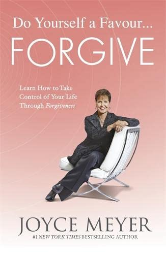 9781444745177: Do Yourself a Favour - Forgive: Learn How to Take Control of Your Life Through Forgiveness
