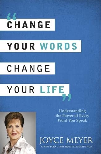 9781444745207: Change Your Words, Change Your Life: Understanding the Power of Every Word You Speak