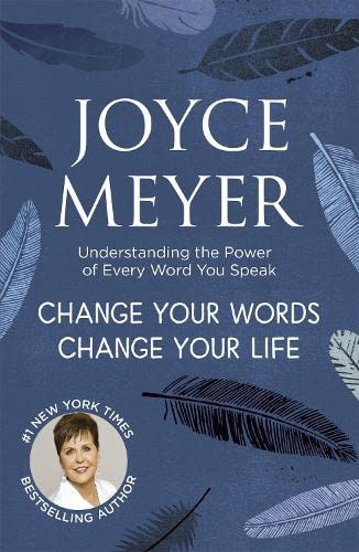 9781444745214: Change Your Words, Change Your Life: Understanding the Power of Every Word You Speak