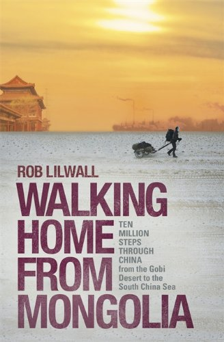 Walking Home from Mongolia: Ten Million Steps Through China, from the Gobi Desert to the South ...