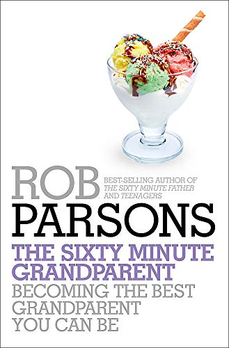 9781444745696: The Sixty Minute Grandparent: Becoming the Best Grandparent You Can Be