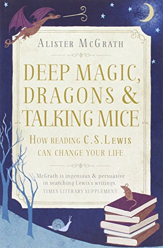 9781444750317: Deep Magic, Dragons and Talking Mice: How Reading C.S. Lewis Can Change Your Life