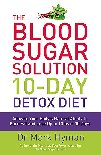 9781444751550: The Blood Sugar Solution 10-day Detox Diet: Activate Your Body's Natural Ability to Burn Fat and Lose Up to 10lbs in 10 Days