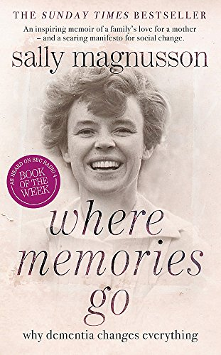 9781444751789: Where Memories Go: Why Dementia Changes Everything