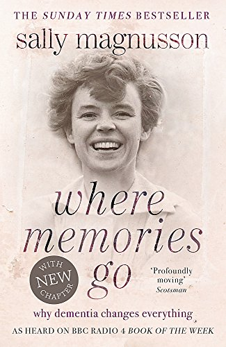 9781444751819: Where Memories Go: Why dementia changes everything - Now with a new chapter