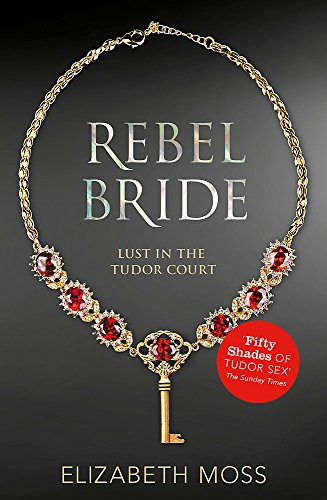 9781444752441: Rebel Bride (Lust in the Tudor court - Book Two)