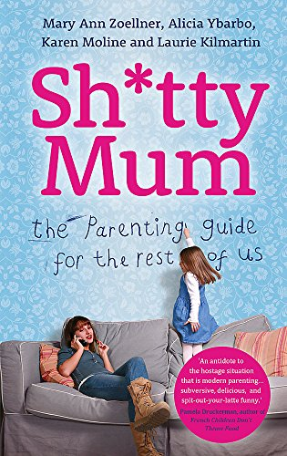 Sh*tty Mum: The Parenting Guide for the Rest of Us: Zoellner, Mary Ann; Ybarbo, Alicia; Moline, ...